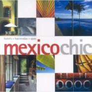 Mexico Chic: hotels, haciendas, spas 1